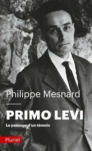 Philippe Mesnard - Primo Levi - Le passage d'un témoin.