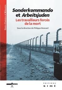 Philippe Mesnard - Sonderkommando et Arbeitsjuden - Les travailleurs forcés de la mort.