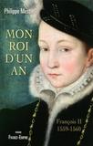 Philippe Mestre - Mon roi d'un an - François II 1559-1560.