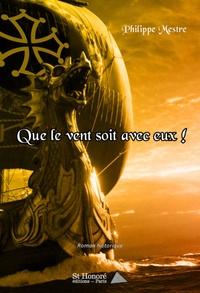 Philippe Mestre - Que le vent soit avec eux !.