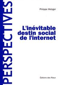 Philippe Metzger - L'inévitable destin social de l'Internet.