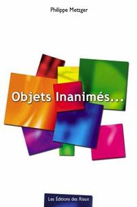 Philippe Metzger - Objets inanimés....