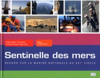 Philippe Metzger et Emmanuel Desclèves - Sentinelle des mers - Regard sur la marine nationale au XXIe siècle.