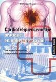 Philippe Meunier - Cardiofréquencemétrie pratique en milieu de travail - Une approche objective de la pénibilité professionnelle.