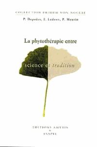 Philippe Meurin et Patrick Depoërs - La phytothérapie entre science et tradition.
