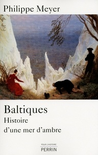 Philippe Meyer - Baltiques - Histoire d'une mer d'ambre.