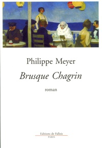 Philippe Meyer - Brusque chagrin.