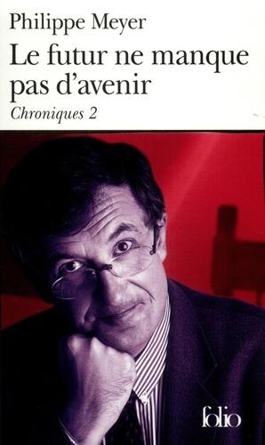 Philippe Meyer - Chroniques Tome 2 : Le futur ne manque pas d'avenir.