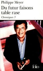 Philippe Meyer - Chroniques Tome 3 : Du futur faisons table rase.