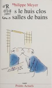 Philippe Meyer - Dans le huis clos des salles de bains.
