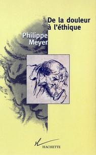 Philippe Meyer - De la douleur à l'éthique.