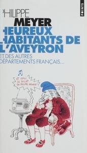 Philippe Meyer - Heureux habitants de l'Aveyron et des autres départements français.