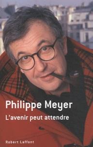 Philippe Meyer - L'avenir peut attendre.