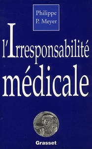 Philippe Meyer - L'irresponsabilité médicale.