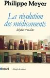 Philippe Meyer - La Révolution des médicaments - Mythes et réalités.