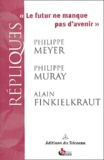Philippe Meyer et Philippe Muray - Le futur ne manque pas d'avenir.