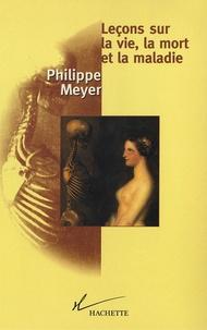 Philippe Meyer - Leçons sur la vie, la mort et la maladie.