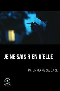Philippe Mezescaze - Je ne sais rien d'elle.