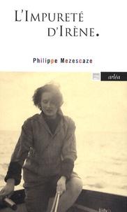 Philippe Mezescaze - L'impureté d'Irène.