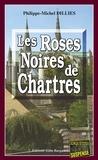 Philippe-Michel Dillies - Les Roses noires de Chartres - Roman policier régional.