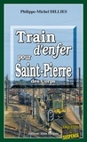 Philippe-Michel Dillies - Train d'enfer pour Saint-Pierre-des-Corps - Accidents ou meurtres déguisés..?.