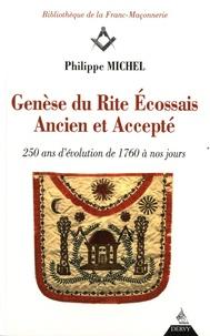 Philippe Michel - Genèse du Rite écossais ancien et accepté - 250 ans d'évolution de 1760 à nos jours.