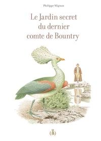 Philippe Mignon - Le jardin secret du dernier comte de Bountry.