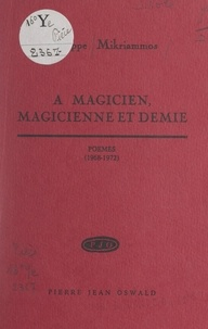 Philippe Mikriammos - À magicien, magicienne et demie - Poèmes (1968-1972).
