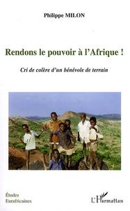 Rendons le pouvoir à l'Afrique !- Cri de colère d'dun bénévole de terrain - Philippe Milon | Showmesound.org