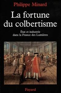 Philippe Minard - La Fortune du colbertisme - Etat et industrie dans la France des Lumières.