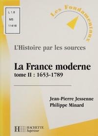 Philippe Minard et Jean-Pierre Jessenne - LA FRANCE MODERNE. - Tome 2, 1653-1789.