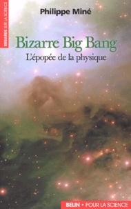 Philippe Miné - Bizarre Big Bang. - L'épopée de la physique.