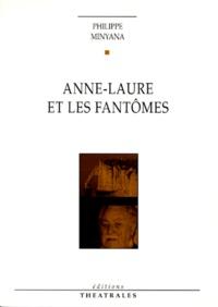Philippe Minyana - Anne-Laure et les fantômes.