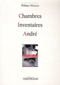 Philippe Minyana - Chambres Inventaires André.