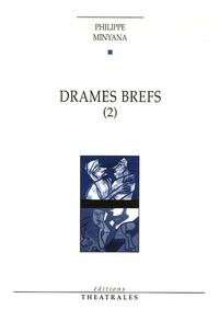 Philippe Minyana - Drames brefs - Tome 2.