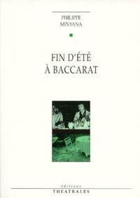 Philippe Minyana - Fin d'été à Baccarat.