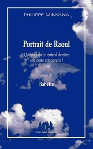 Philippe Minyana - Portrait de Raoul - Suivi de Babette.