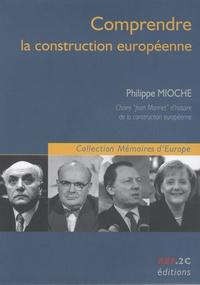 Philippe Mioche - Comprendre la construction européenne.