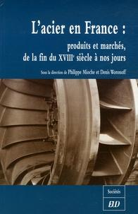 Philippe Mioche et Denis Woronoff - L'acier en France - Produits et marchés, de la fin du XVIIIe siècle à nos jours.
