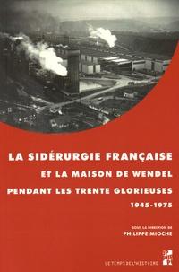 Philippe Mioche - La sidérurgie française et la maison de Wendel pendant les Trente Glorieuses (1945-1975).