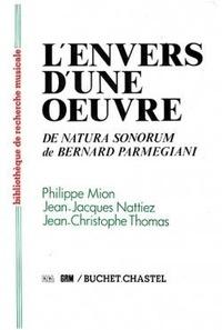 Philippe Mion et Jean-Jacques Nattiez - L'envers d'une oeuvre - De Natura sonorum de Bernard Parmegiani.