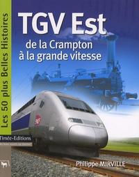 Philippe Mirville - TGV Est - De la Crampton à la grande vitesse.