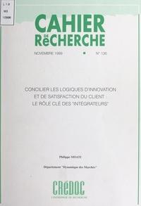 """Philippe Moati et  Centre de recherche pour l'étu - Concilier les logiques d'innovation et de satisfaction du client - Le rôle clé des """"intégrateurs""""."""