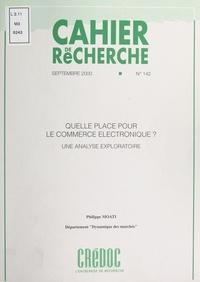 Philippe Moati et  Centre de recherche pour l'étu - Quelle place pour le commerce électronique ? - Une analyse exploratoire.