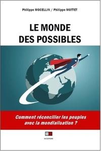 Philippe Mocellin et Philippe Mottet - Le monde des possibles - Comment réconcilier les peuples avec la mondialisation ?.