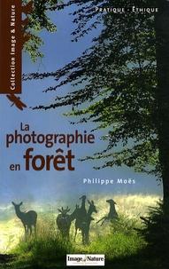 Philippe Moës - La photographie en forêt - Pratique, éthique.