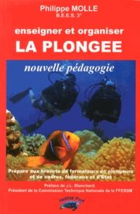 Philippe Molle - Enseigner et organiser la plongée - Nouvelle pédagogie.