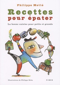 Philippe Mollé et Philippe Béha - Recettes pour épater - La bonne cuisine pour petits et grands.