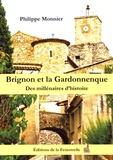 Philippe Monnier - Brignon et la Gardonnenque - Des millénaires d'histoire.