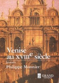 Philippe Monnier - Venise au XVIIIe siècle.